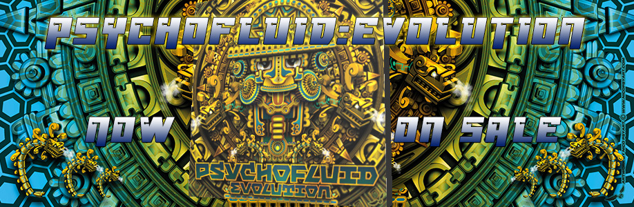 NEW CD COMPILATION PSYCHOFLUID:EVOLUTION NOW ON SALE